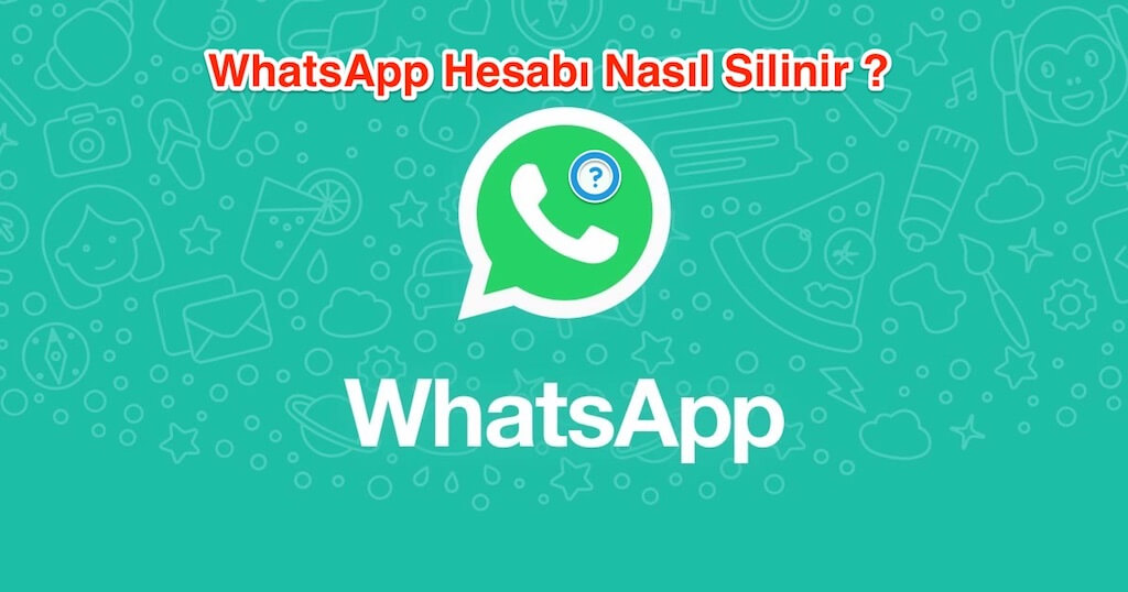 WhatsApp Hesabı Nasıl Silinir ?